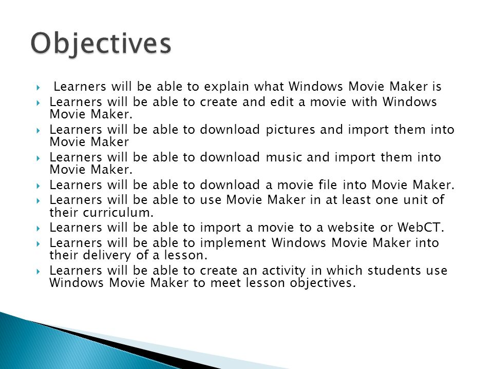 Learners will be able to explain what Windows Movie Maker is Learners will be able to create and edit a movie with Windows Movie Maker.