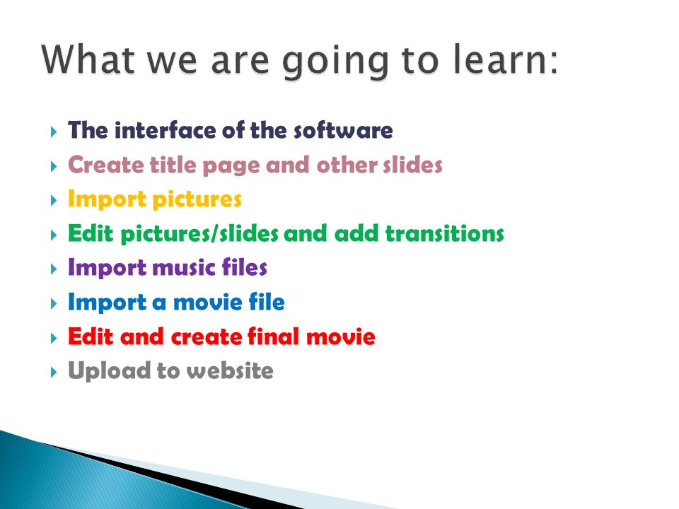 The interface of the software Create title page and other slides Import pictures Edit pictures/slides and add transitions Import music files Import a movie file Edit and create final movie Upload to website