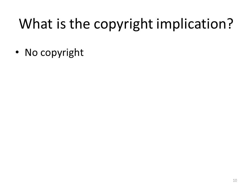 What is the copyright implication? No copyright 10