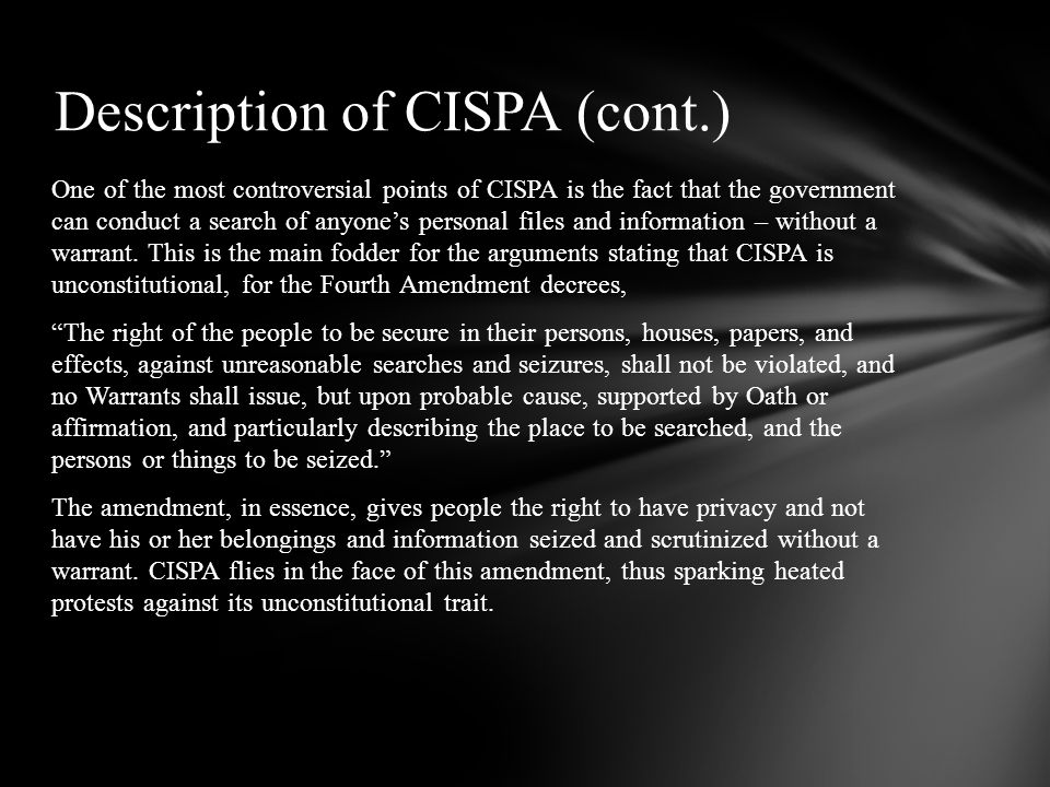 One of the most controversial points of CISPA is the fact that the government can conduct a search of anyones personal files and information – without a warrant.