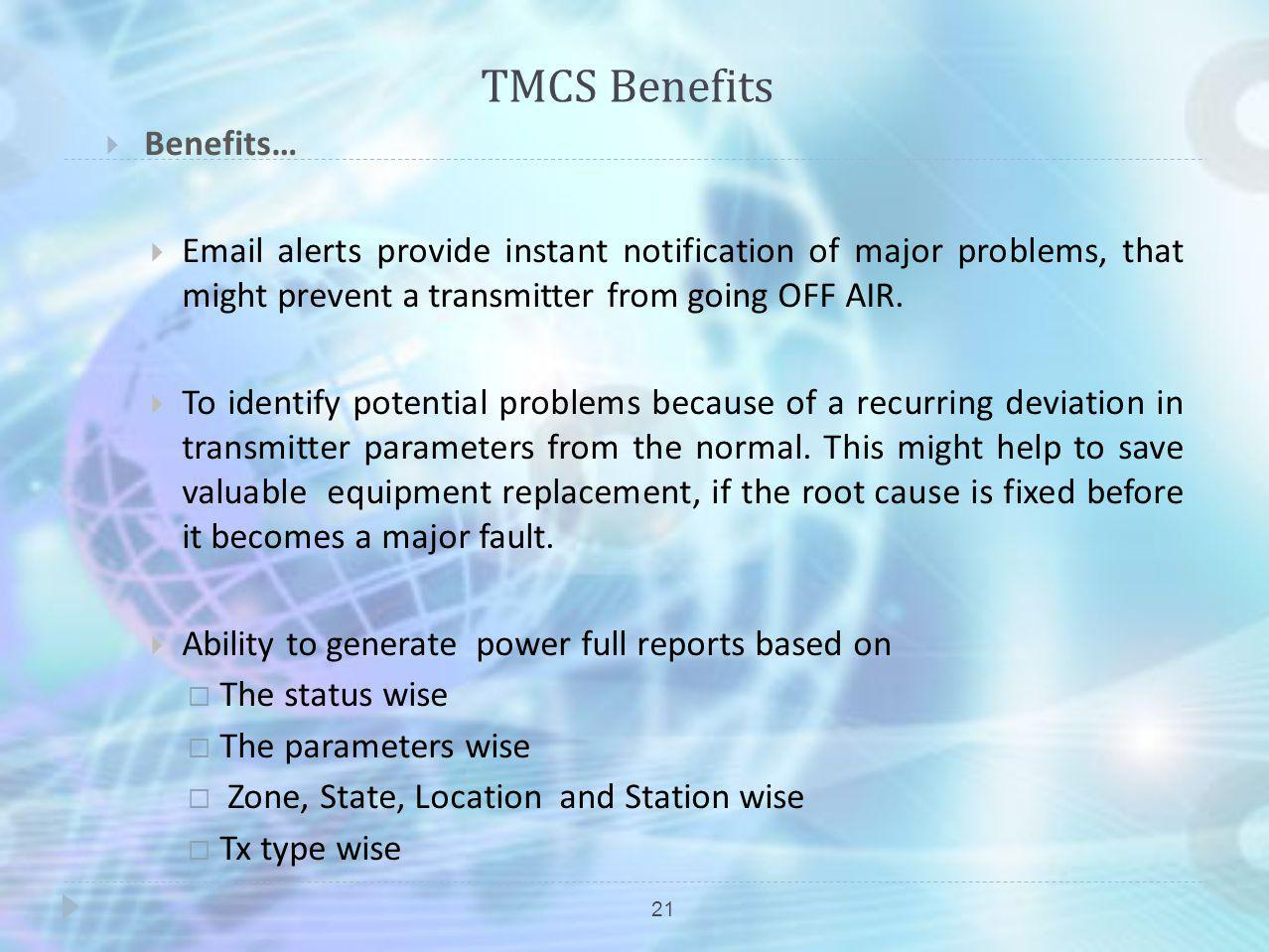 TMCS Benefits 21 Benefits… Email alerts provide instant notification of major problems, that might prevent a transmitter from going OFF AIR. To identi