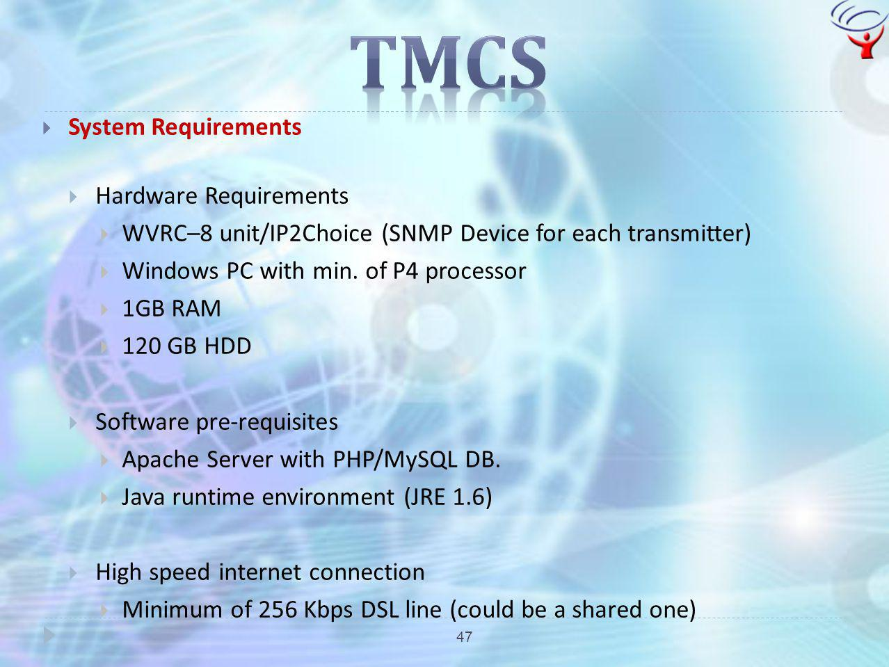47 System Requirements Hardware Requirements WVRC–8 unit/IP2Choice (SNMP Device for each transmitter) Windows PC with min. of P4 processor 1GB RAM 120
