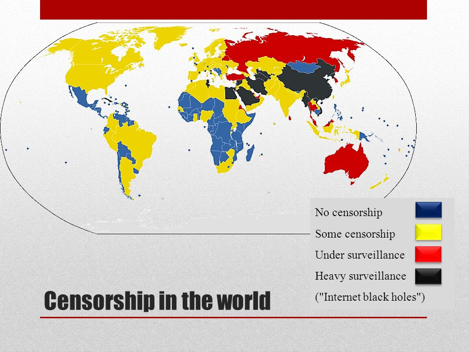 Censorship in the world No censorship Some censorship Under surveillance Heavy surveillance ( Internet black holes )