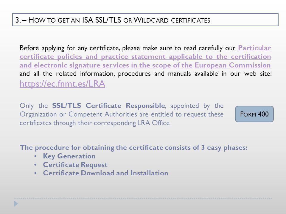 3. – H OW TO GET AN ISA SSL/TLS OR W ILDCARD CERTIFICATES Only the SSL/TLS Certificate Responsible, appointed by the Organization or Competent Authori