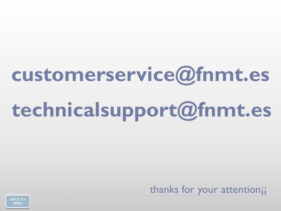 customerservice@fnmt.es thanks for your attention¡¡ technicalsupport@fnmt.es BACK TO MENU BACK TO MENU