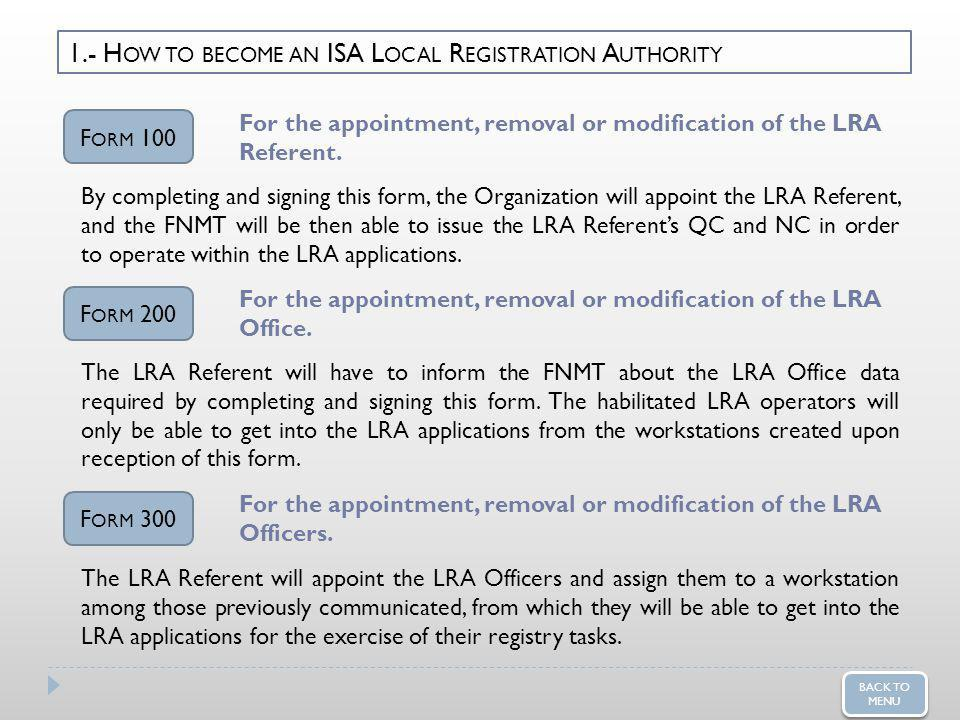 1.- H OW TO BECOME AN ISA L OCAL R EGISTRATION A UTHORITY F ORM 100 For the appointment, removal or modification of the LRA Referent.