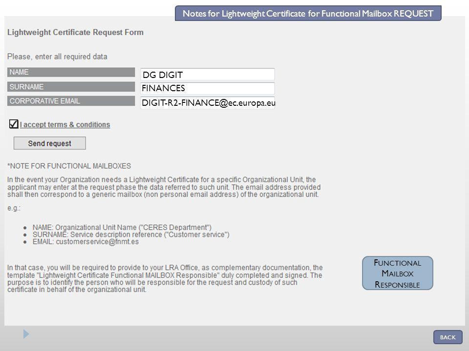 DG DIGIT FINANCES DIGIT-R2-FINANCE@ec.europa.eu F UNCTIONAL M AILBOX R ESPONSIBLE Notes for Lightweight Certificate for Functional Mailbox REQUEST