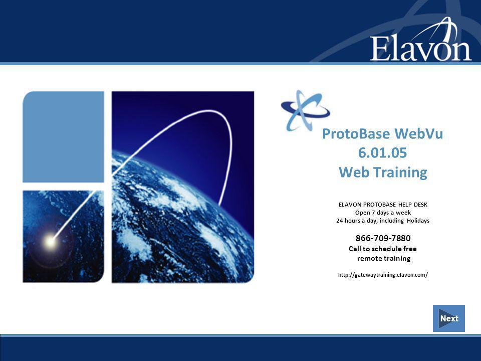 Next ProtoBase WebVu 6.01.05 Web Training ELAVON PROTOBASE HELP DESK Open 7 days a week 24 hours a day, including Holidays 866-709-7880 Call to schedu