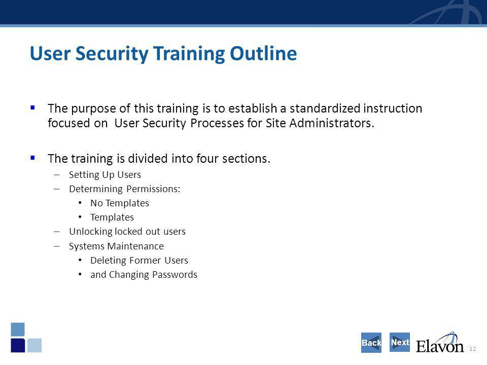 12 User Security Training Outline The purpose of this training is to establish a standardized instruction focused on User Security Processes for Site