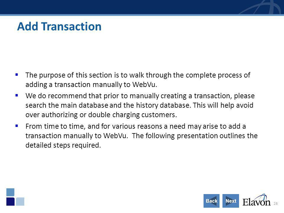 28 Add Transaction The purpose of this section is to walk through the complete process of adding a transaction manually to WebVu. We do recommend that