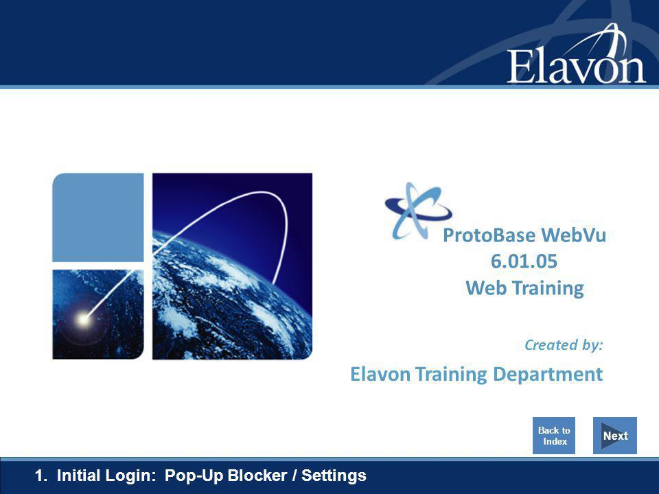 Created by: Elavon Training Department 1. Initial Login: Pop-Up Blocker / Settings Next Back to Index ProtoBase WebVu 6.01.05 Web Training