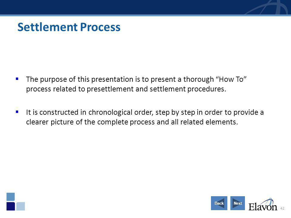 42 Settlement Process The purpose of this presentation is to present a thorough How To process related to presettlement and settlement procedures. It
