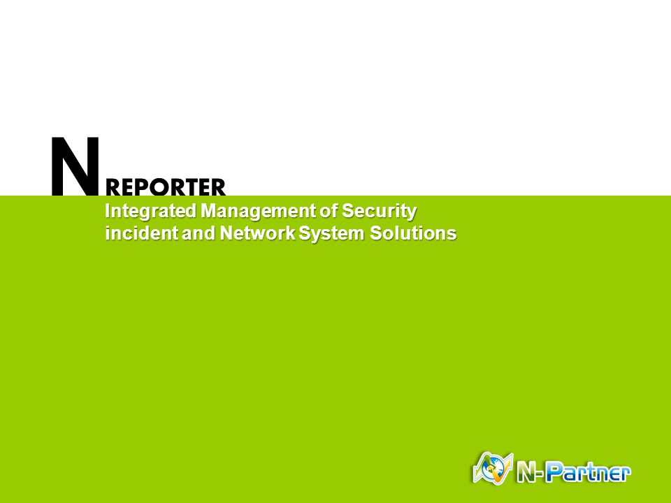 N REPORTER 20130816 Integrated Management of Security incident and Network System Solutions