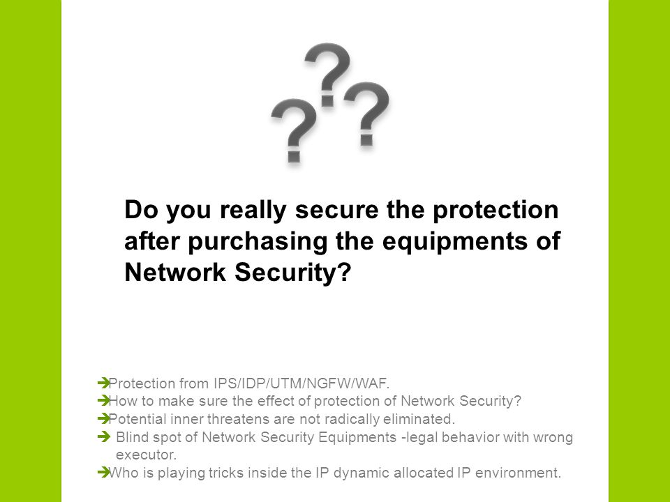 Do you really secure the protection after purchasing the equipments of Network Security.