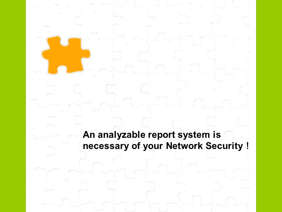 An analyzable report system is necessary of your Network Security