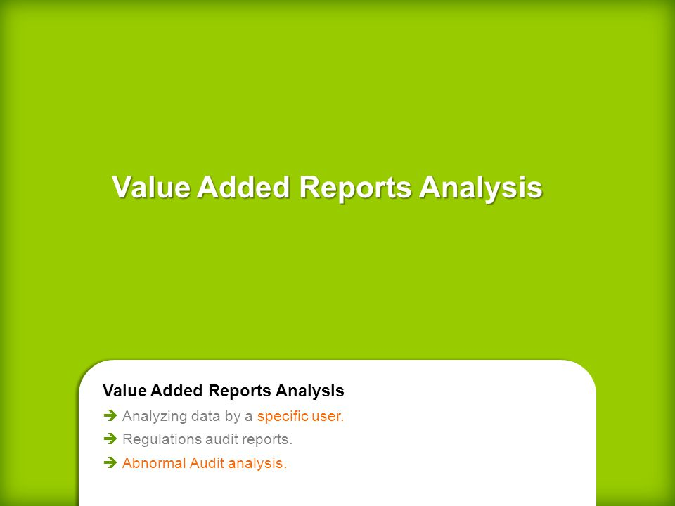 Value Added Reports Analysis Value Added Reports Analysis Value Added Reports Analysis Analyzing data by a specific user.