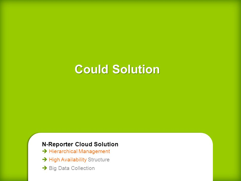 Could Solution Could Solution N-Reporter Cloud Solution Hierarchical Management High Availability Structure Big Data Collection