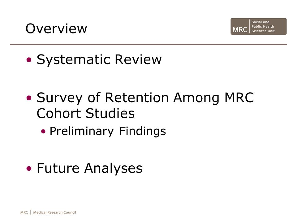 Retention Strategies 6 studies allocated funding for retention 10 studies offered incentives 1 study evaluated use of incentives Unconditional gift voucher found to be the most successful Retention Methods 50% of the studies used 2-6 different retention methods Most commonly used Email, newsletters, newspapers/magazines GPs/CCs, schools Key Leaders/Gatekeepers, administrative/supervisory bodies, parent assessments
