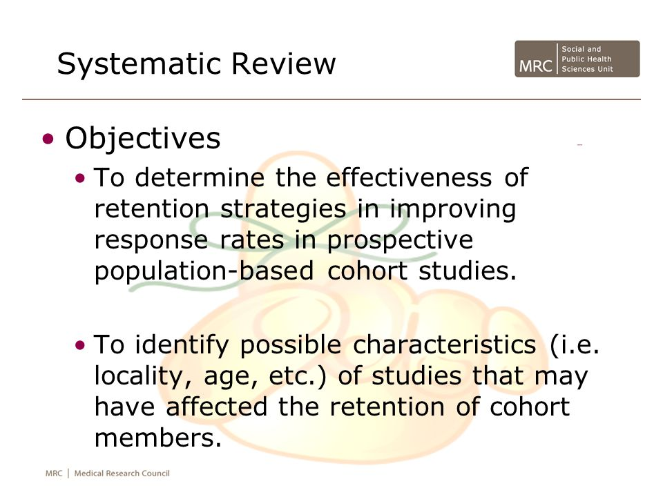 Systematic Review Objectives To determine the effectiveness of retention strategies in improving response rates in prospective population-based cohort studies.