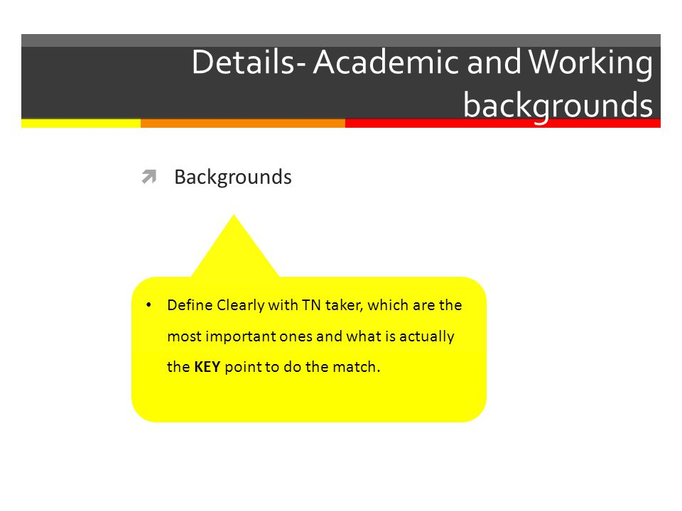 Details- Academic and Working backgrounds Backgrounds Define Clearly with TN taker, which are the most important ones and what is actually the KEY point to do the match.