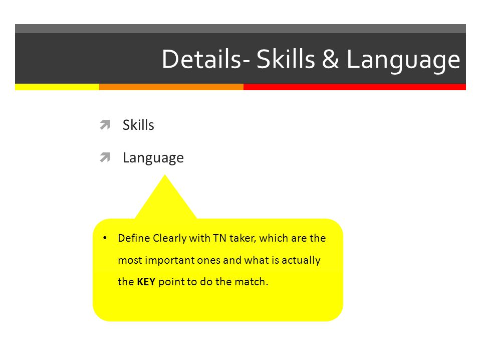 Details- Skills & Language Skills Language Define Clearly with TN taker, which are the most important ones and what is actually the KEY point to do the match.