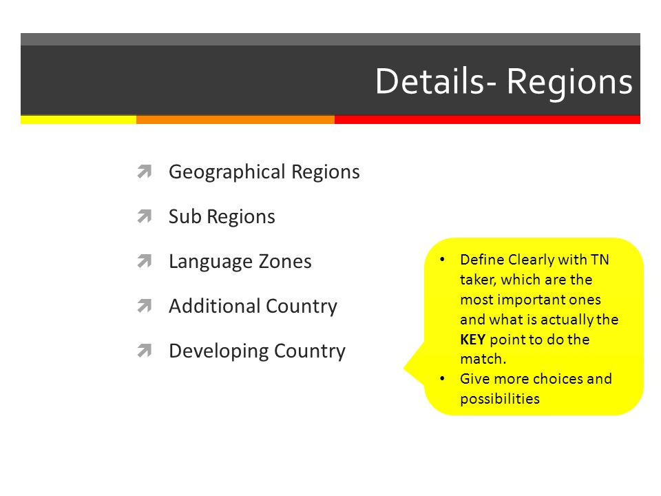 Details- Regions Geographical Regions Sub Regions Language Zones Additional Country Developing Country Define Clearly with TN taker, which are the most important ones and what is actually the KEY point to do the match.