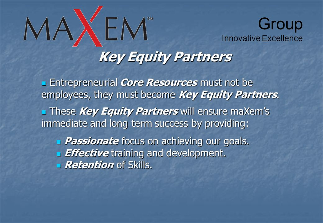 Key Equity Partners Entrepreneurial Core Resources must not be employees, they must become Key Equity Partners.