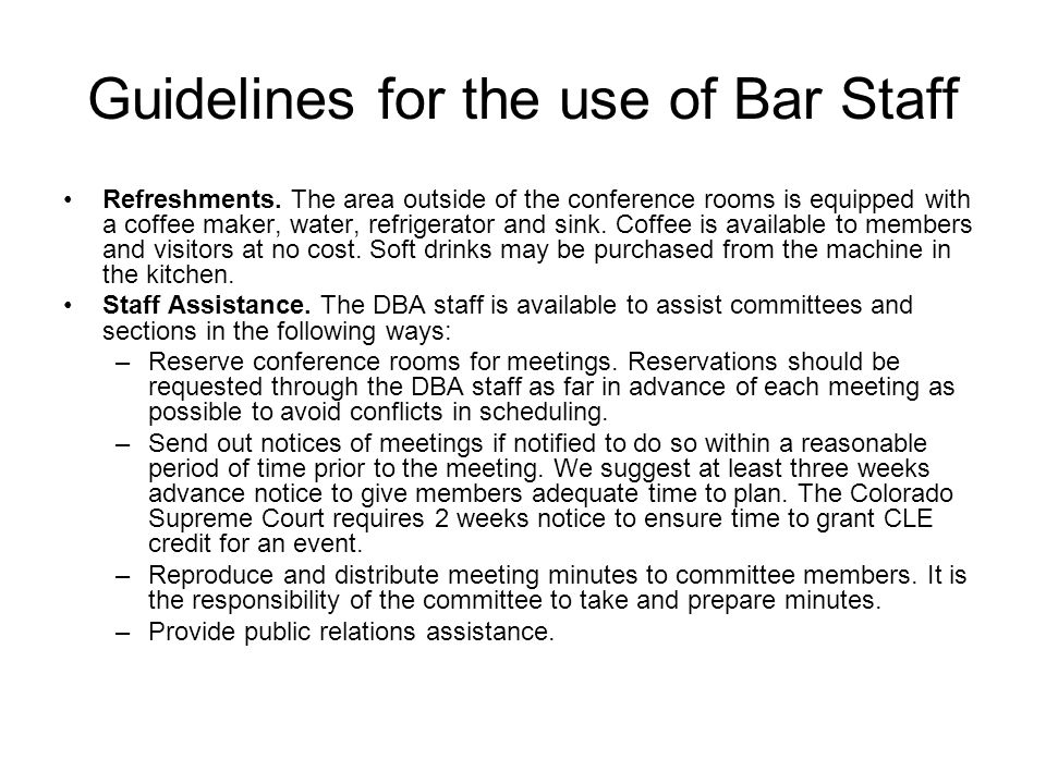 Guidelines for the use of Bar Staff Refreshments. The area outside of the conference rooms is equipped with a coffee maker, water, refrigerator and si