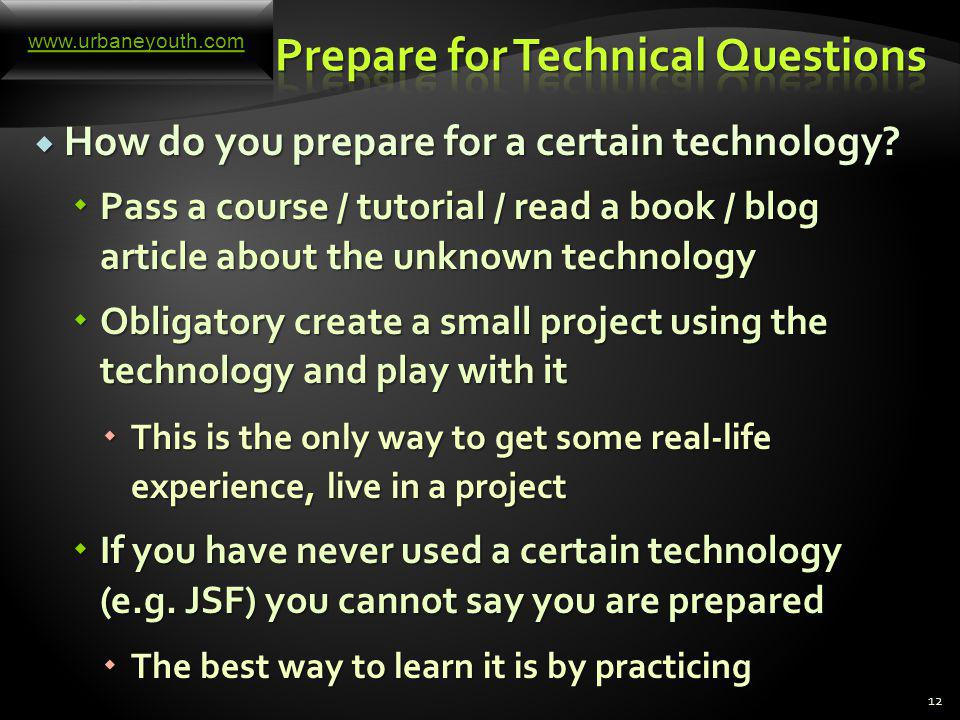 How to prepare for the technical questions. How to prepare for the technical questions.