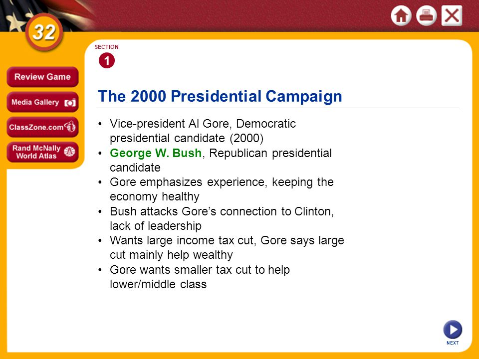 The 2000 Presidential Campaign 1 SECTION Vice-president Al Gore, Democratic presidential candidate (2000) Bush attacks Gores connection to Clinton, lack of leadership Gore emphasizes experience, keeping the economy healthy George W.