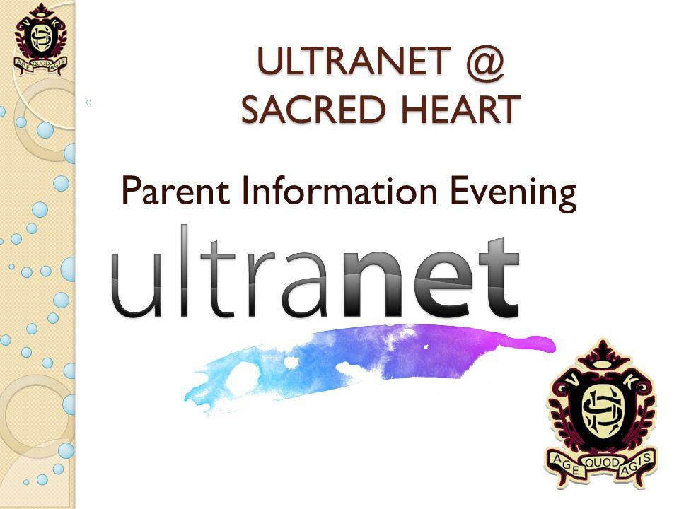 ULTRANET @ SACRED HEART Parent Information Evening