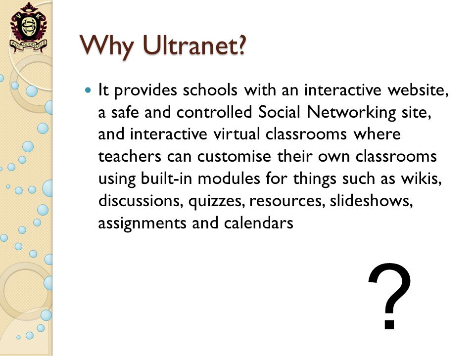 Why Ultranet? It provides schools with an interactive website, a safe and controlled Social Networking site, and interactive virtual classrooms where
