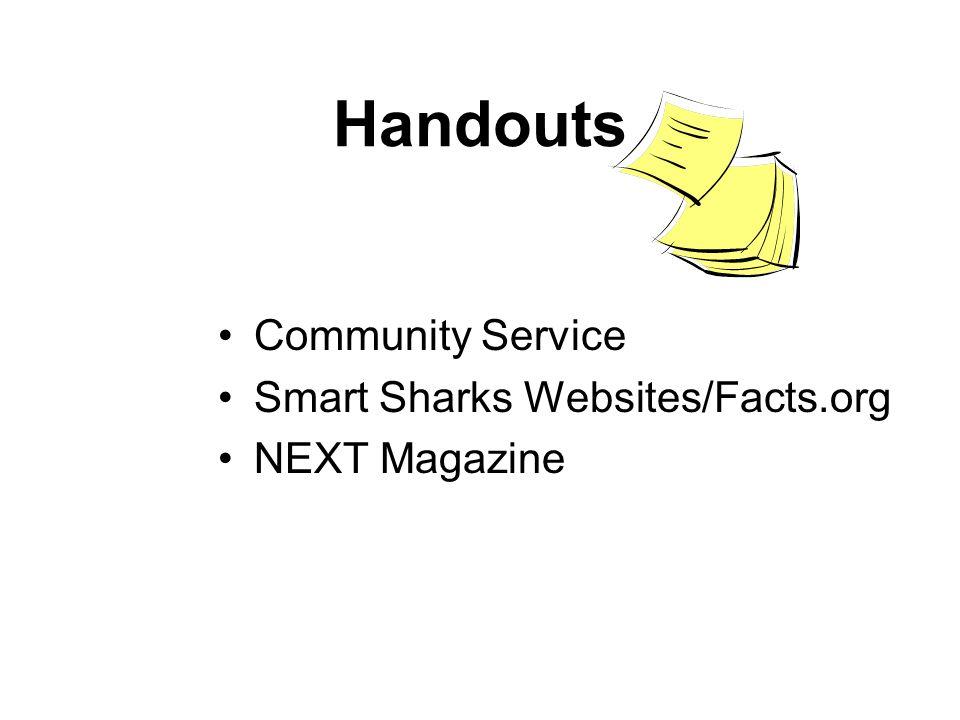 Handouts Community Service Smart Sharks Websites/Facts.org NEXT Magazine