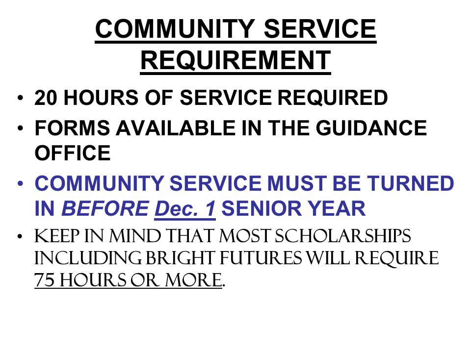 COMMUNITY SERVICE REQUIREMENT 20 HOURS OF SERVICE REQUIRED FORMS AVAILABLE IN THE GUIDANCE OFFICE COMMUNITY SERVICE MUST BE TURNED IN BEFORE Dec. 1 SE
