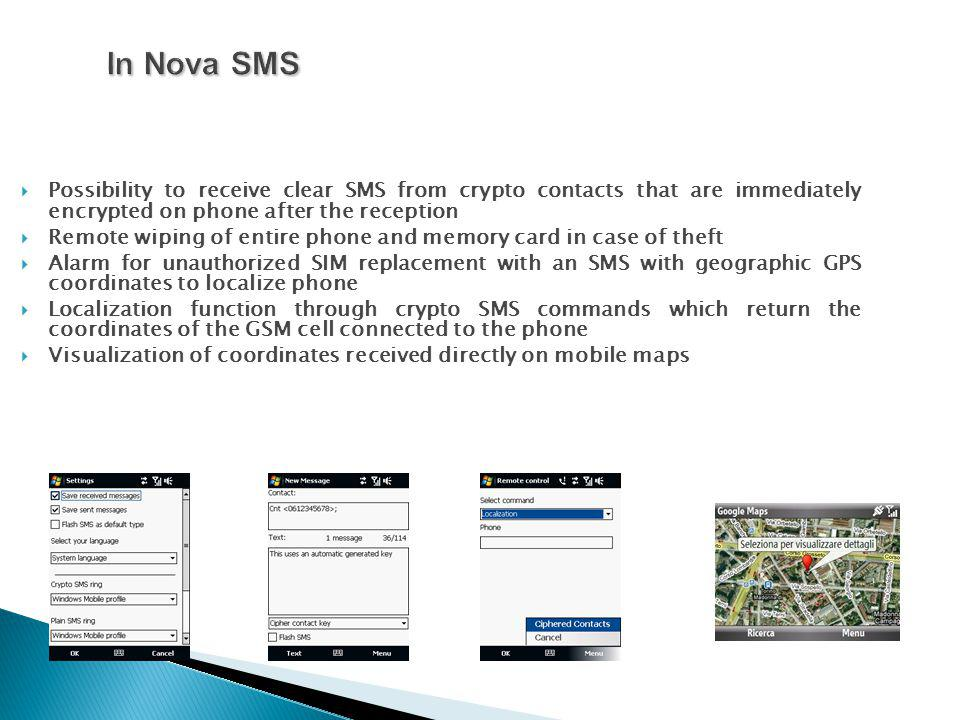 In Nova SMS Possibility to receive clear SMS from crypto contacts that are immediately encrypted on phone after the reception Remote wiping of entire