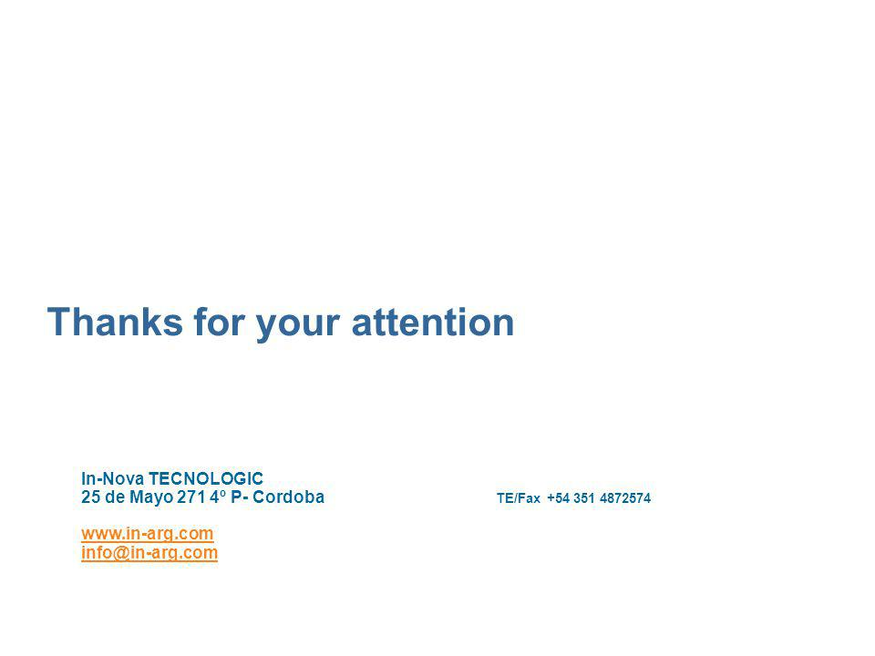 Thanks for your attention In-Nova TECNOLOGIC 25 de Mayo 271 4º P- Cordoba TE/Fax +54 351 4872574 www.in-arg.com info@in-arg.com