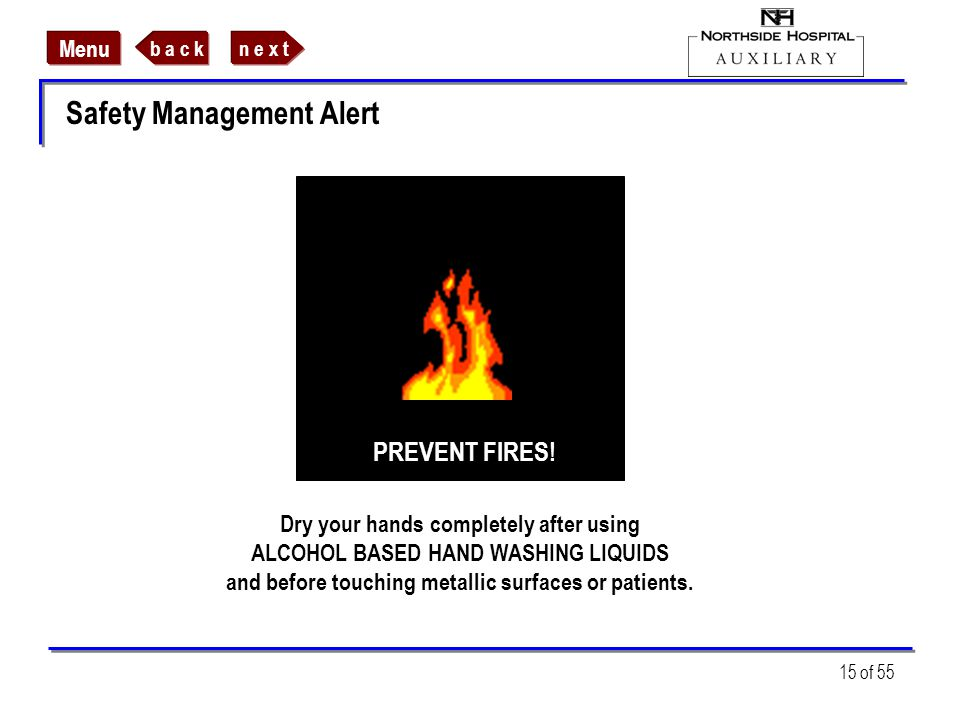 n e x tb a c k Menu 15 of 55 Safety Management Alert Dry your hands completely after using ALCOHOL BASED HAND WASHING LIQUIDS and before touching meta