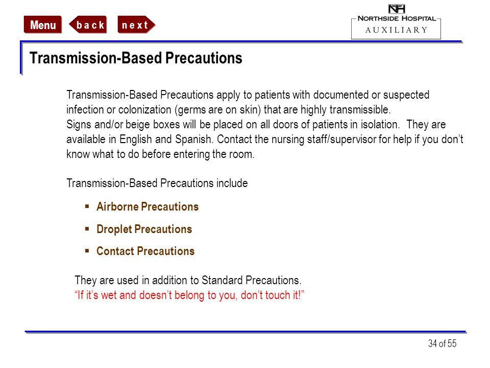 n e x tb a c k Menu 34 of 55 Transmission-Based Precautions Airborne Precautions Droplet Precautions Contact Precautions Transmission-Based Precaution