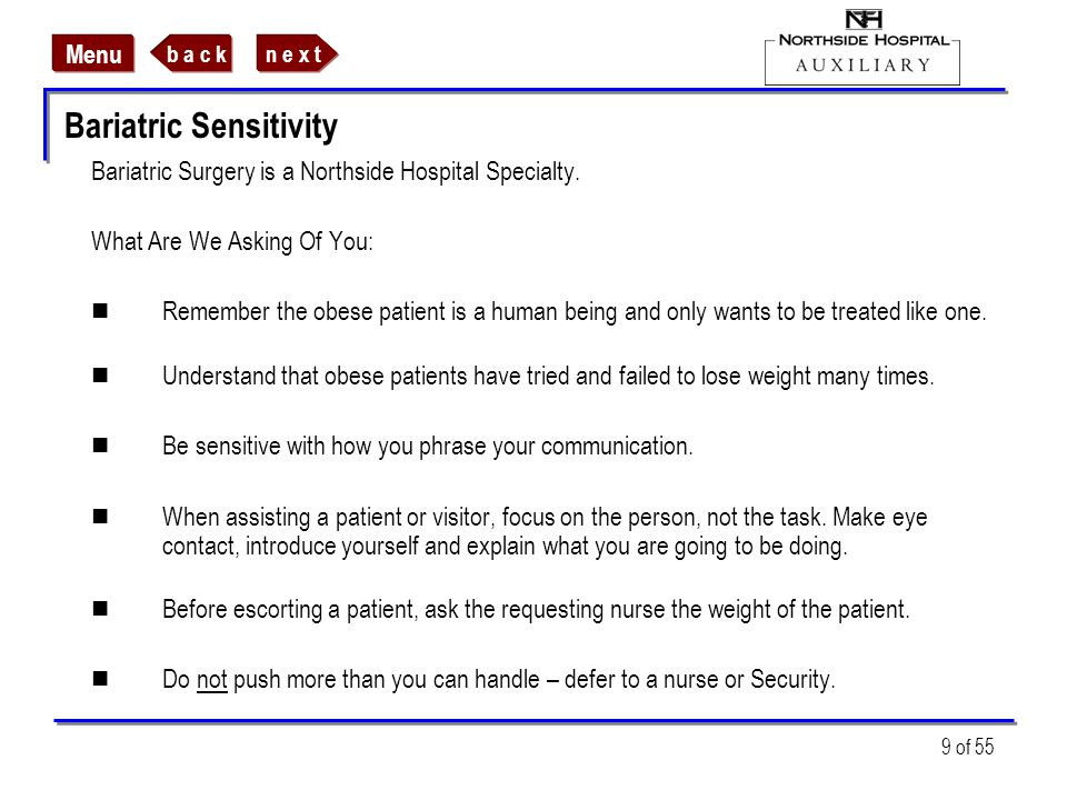 n e x tb a c k Menu 9 of 55 Bariatric Sensitivity Bariatric Surgery is a Northside Hospital Specialty. What Are We Asking Of You: Remember the obese p
