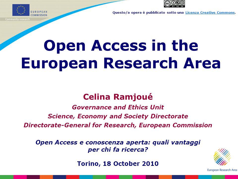 Celina Ramjoué Governance and Ethics Unit Science, Economy and Society Directorate Directorate-General for Research, European Commission Open Access e conoscenza aperta: quali vantaggi per chi fa ricerca.