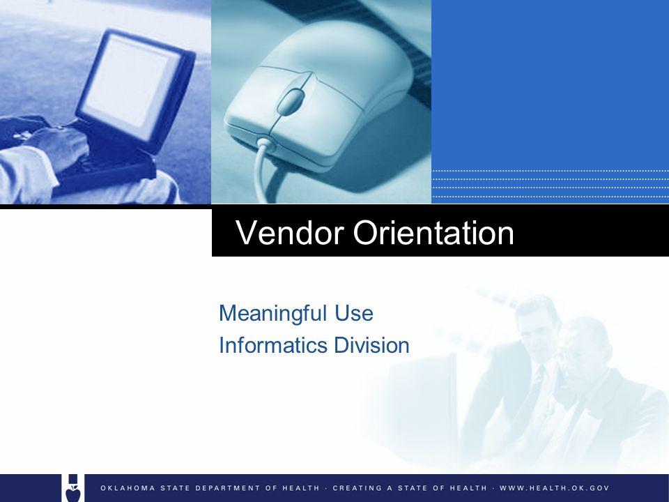 Vendor Orientation Meaningful Use Informatics Division