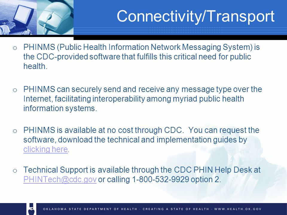 Connectivity/Transport o PHINMS (Public Health Information Network Messaging System) is the CDC-provided software that fulfills this critical need for public health.