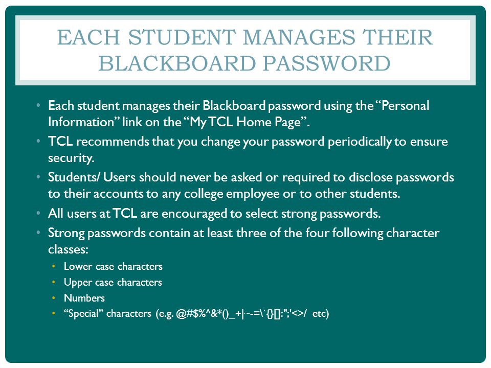 EACH STUDENT MANAGES THEIR BLACKBOARD PASSWORD Each student manages their Blackboard password using the Personal Information link on the My TCL Home P