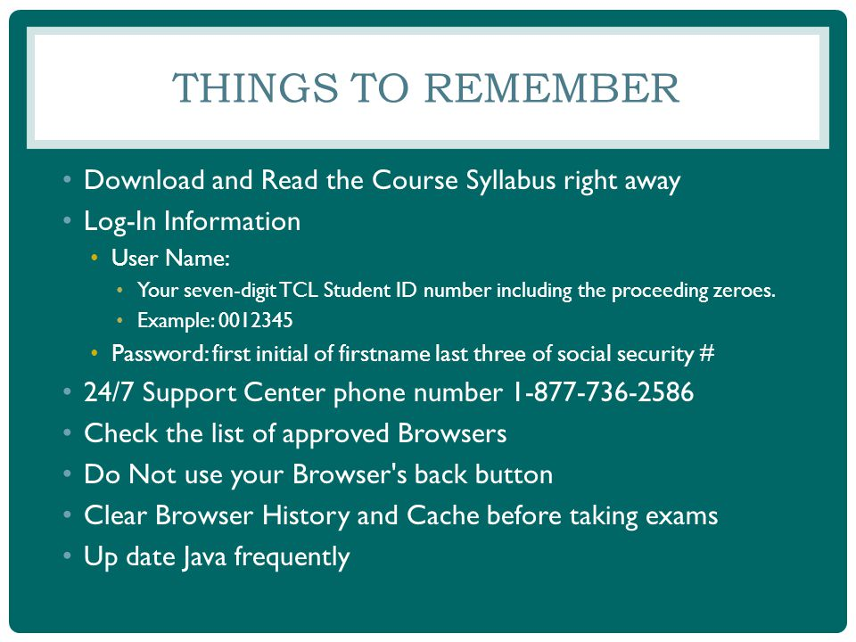 THINGS TO REMEMBER Download and Read the Course Syllabus right away Log-In Information User Name: Your seven-digit TCL Student ID number including the proceeding zeroes.