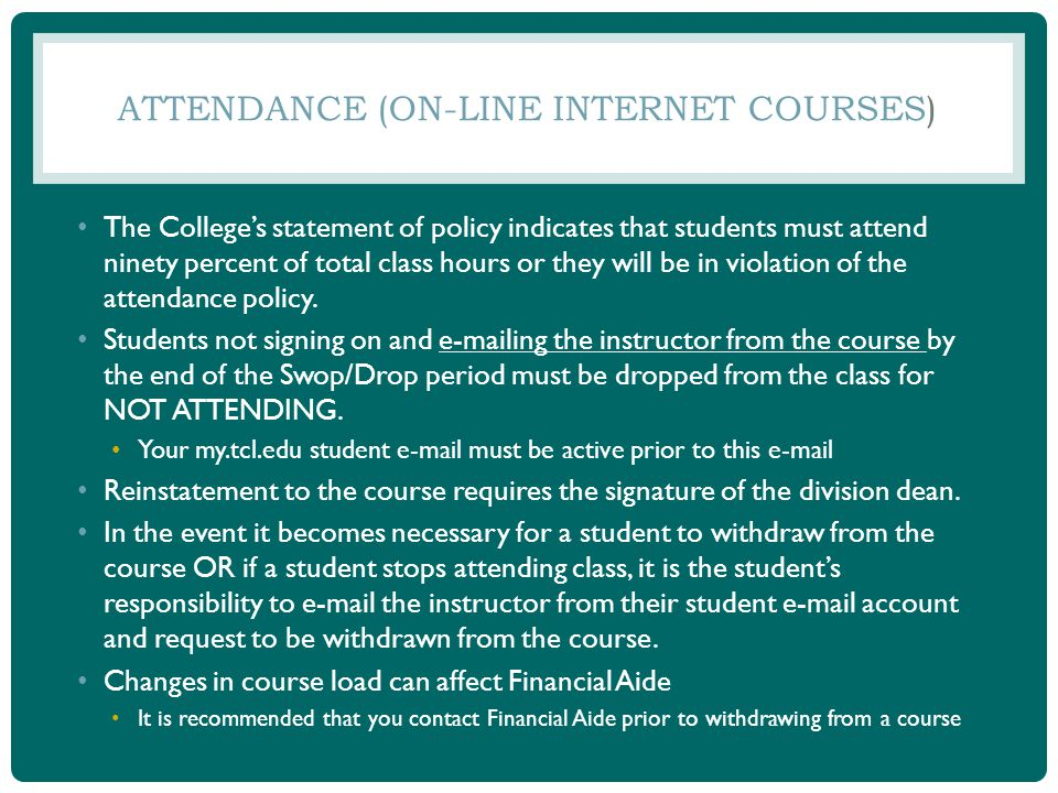 ATTENDANCE (ON-LINE INTERNET COURSES) The Colleges statement of policy indicates that students must attend ninety percent of total class hours or they