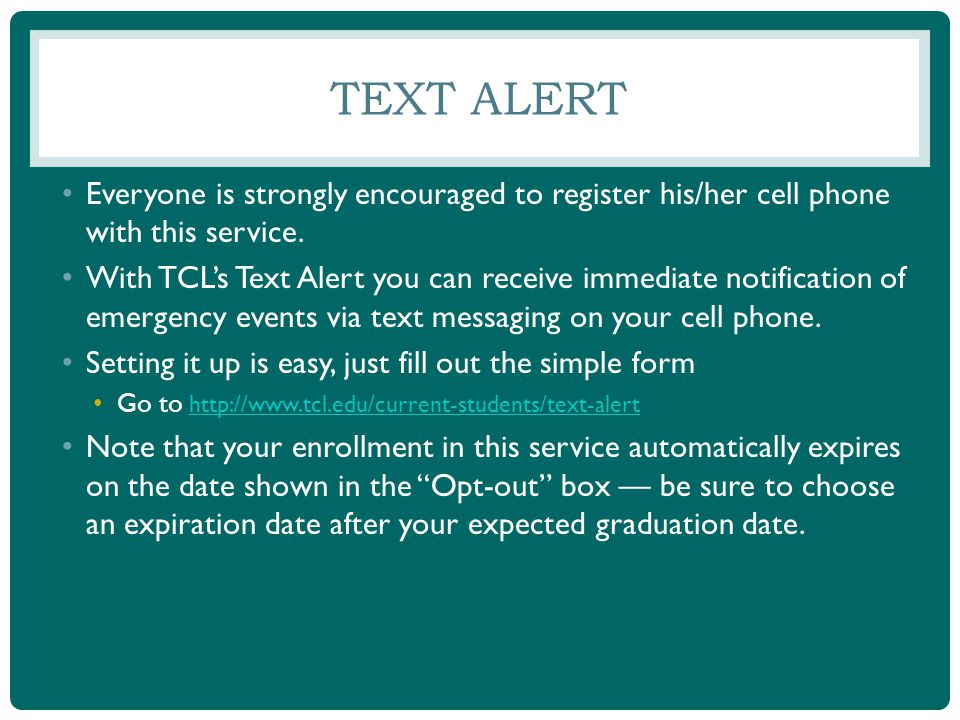 TEXT ALERT Everyone is strongly encouraged to register his/her cell phone with this service. With TCLs Text Alert you can receive immediate notificati