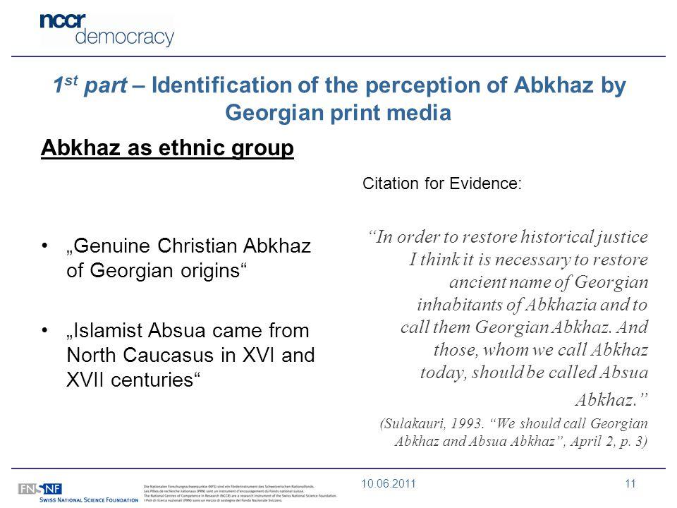 10.06.201111 1 st part – Identification of the perception of Abkhaz by Georgian print media Abkhaz as ethnic group Genuine Christian Abkhaz of Georgia