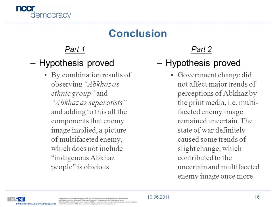 10.06.201116 Conclusion –Hypothesis proved By combination results of observing Abkhaz as ethnic group and Abkhaz as separatists and adding to this all the components that enemy image implied, a picture of multifaceted enemy, which does not include indigenous Abkhaz people is obvious.
