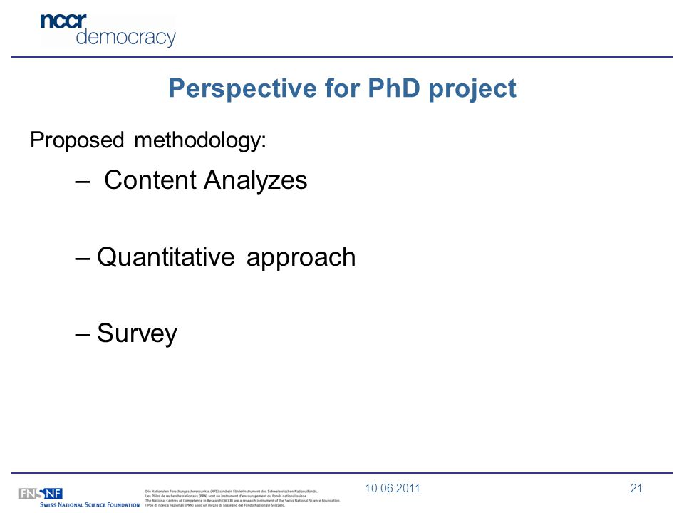 10.06.201121 Perspective for PhD project Proposed methodology: – Content Analyzes –Quantitative approach –Survey