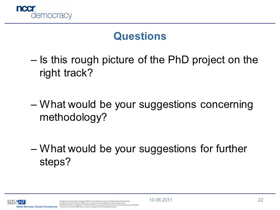 10.06.201122 Questions –Is this rough picture of the PhD project on the right track.